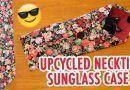 Reciclar una corbata para convertirla en una funda de gafas