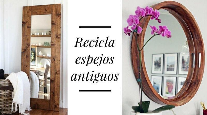 Recicla espejos antiguos y dales un aspecto inmejorable