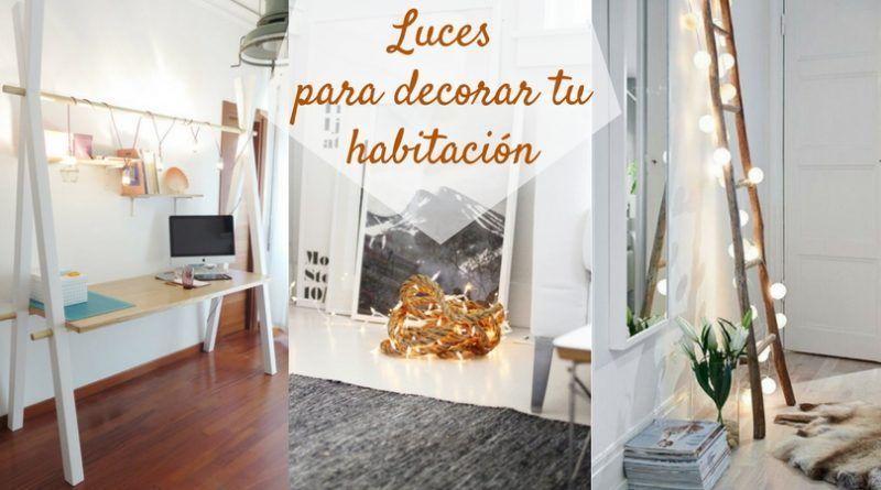 Luces para decorar tu habitación: 15 ejemplos para tu cuarto