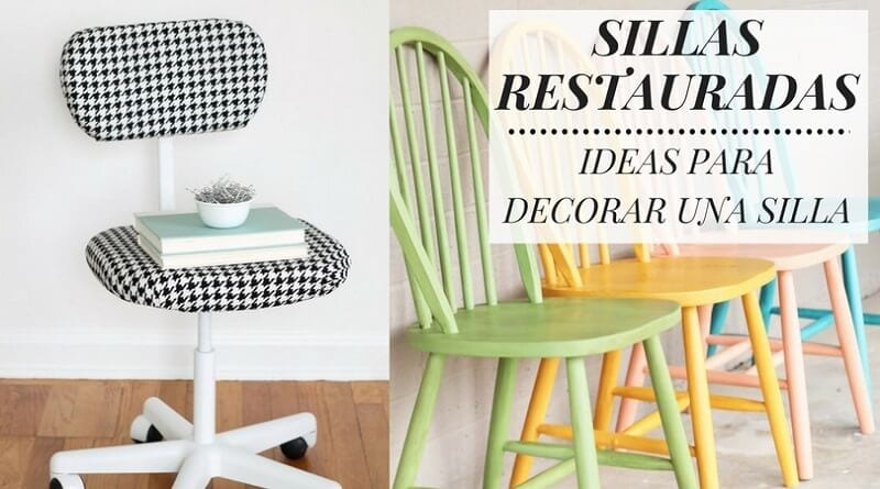 Sillas restauradas: 7 ideas para decorar una silla