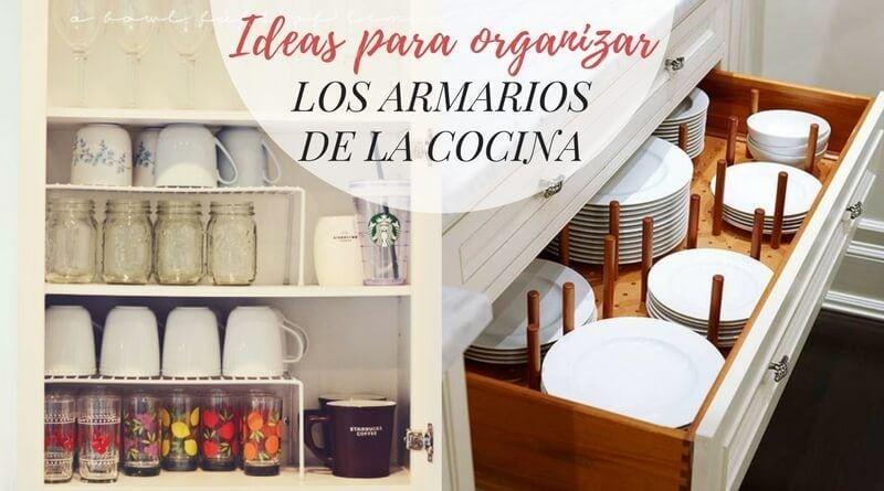 Ideas Para Organizar Los Armarios De La Cocina La Cartera Rota