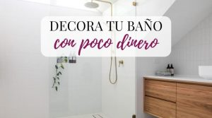 Cómo decorar tu cuarto de baño con poco dinero