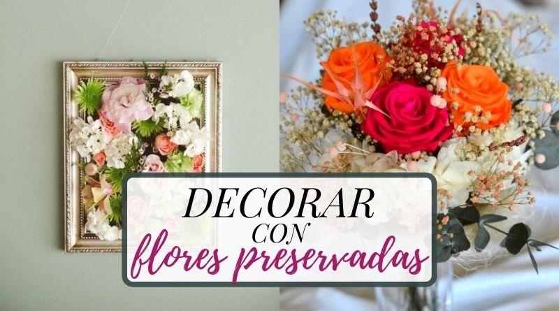 Cómo decorar con flores preservadas